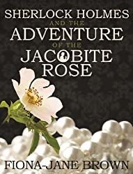 Sherlock Holmes and the Adventure of the Jacobite Rose by Fiona-Jane Brown (2012-05-21)