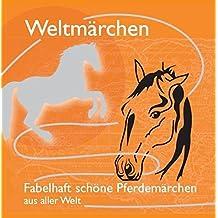 Weltmärchen - Fabelhaft schöne Pferdemärchen aus aller Welt