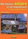 Ma maison solaire ici et maintenant - Produire chaleur et électricité...