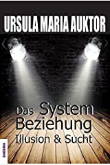 Das System Beziehung: Illusion &Sucht Taschenbuch