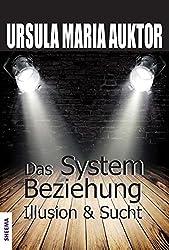 Das System Beziehung: Illusion &Sucht