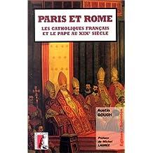 PARIS ET ROME. Les catholiques français et le pape au XIXe siècle