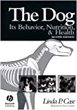 The Dog: Its Behavior, Nutrition, and Health by Linda P. Case (2005-07-18)