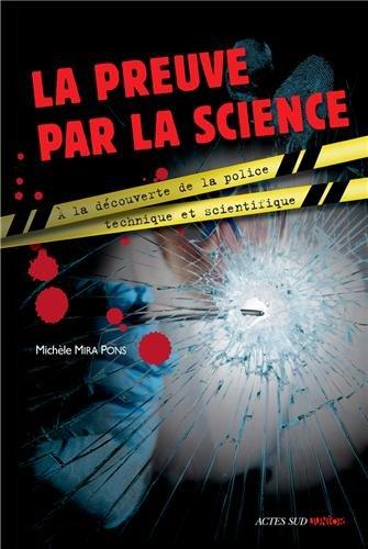La preuve par la science : A la découverte de la police technique et scientifique
