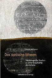 Das optische Wissen: Mediologische Studien zu einer Geschichte des Sehens by Ralph Köhnen (2009-05-01)