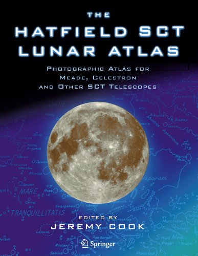 The Hatfield Sct Lunar Atlas: Photographic Atlas for Meade, Celestron and Other Sct Telescopes