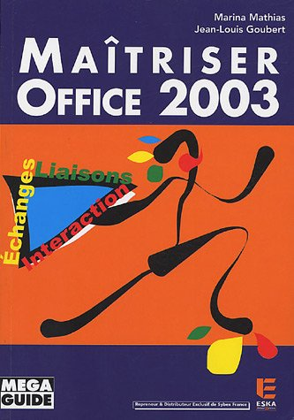 Maîtriser Office 2003 : Echanges, Liaisons, Interaction par Marina Mathias