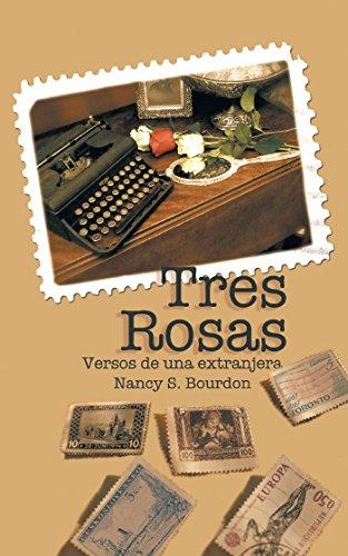 Tres Rosas: Versos De Una Extranjera por Nancy S. Bourdon