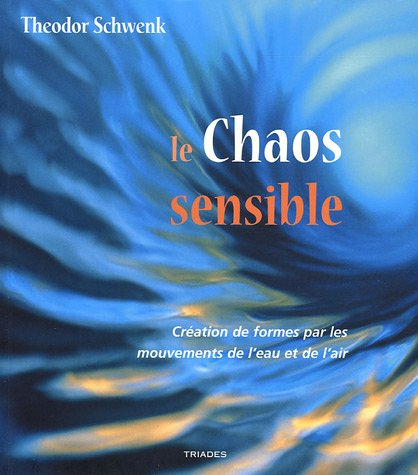 Le chaos sensible : Creation de formes par les mouvements de l'eau et de l'air