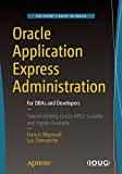 Oracle Application Express Administration: For DBAs and Developers