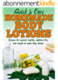 Homemade Body Lotions: Recipes for natural, healthy, additive free and simple to make body lotions (Quick and Easy Series) (English Edition)