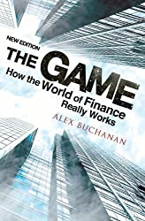 The Game: How the World of Finance Really Works (New Edition)