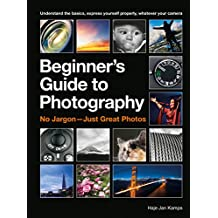 The Beginner's Guide to Photography: Capturing the Moment Every Time, Whatever Camera You Have (English Edition)