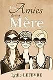 Les Amies de ma Mère (French Edition)
