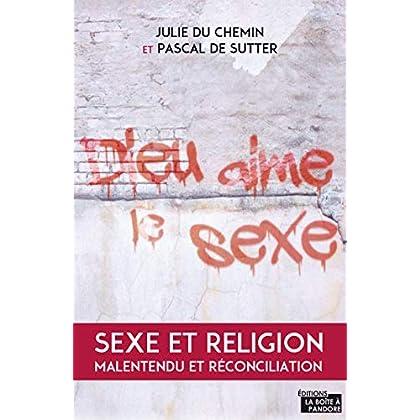 Dieu aime le sexe: Sexe et religion. Malentendu et réconciliation (Hors collection)