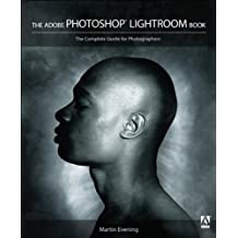 The Adobe Photoshop Lightroom Book: The Complete Guide for Photographers
