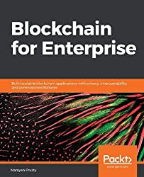 Blockchain for Enterprise: Build scalable blockchain applications with privacy, interoperability, and permissioned features (English Edition)