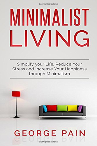 minimalist-living-simplify-your-life-reduce-your-stress-and-increase-your-happiness-through-minimali