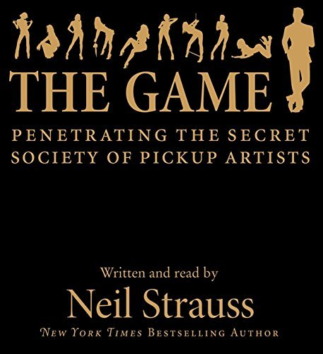 The Game: Penetrating the Secret Society of Pickup Artists by Neil Strauss (2010-02-02)