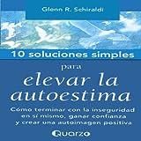 10 Soluciones Simples Para Elevar La Autoestima (Spanish Edition)