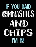 If You Said Gymnastics And Chips I'm In: Blank Sketch, Draw and Doodle Book - Dartan Creations, Tara Hayward