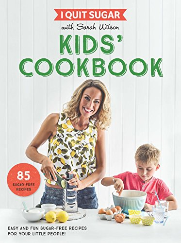 i-quit-sugar-kids-cookbook-85-easy-and-fun-sugar-free-recipes-for-your-little-people-english-edition