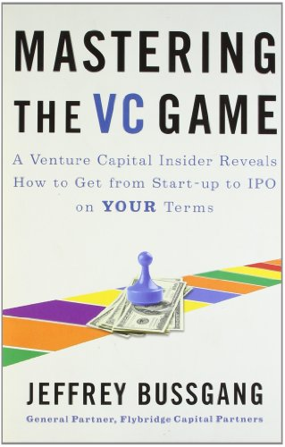 Mastering the VC Game : A Venture Capital Insider Reveals How to Get from Start-up to IPO on Your Terms Test