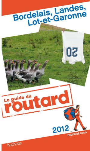 Guide du Routard Bordelais, Landes, Lot-et-Garonne 2012