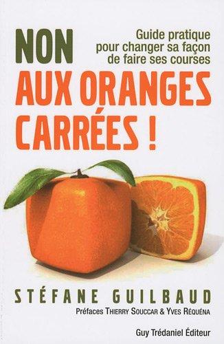 Non aux oranges carrées ! : Guide pratique pour changer sa façon de faire ses courses (de A à Z)