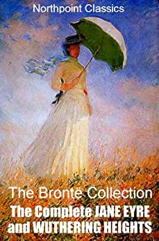 The Brontë Collection: The Complete Classics of JANE EYRE and WUTHERING HEIGHTS (English Edition) von [Brontë, Emily, Brontë, Charlotte]