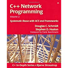 C++ Network Programming, Volume 2: Systematic Reuse with Ace and Frameworks (C++ in Depth Series)