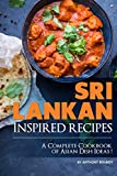 Sri Lankan Inspired Recipes: A Complete Cookbook of Asian Dish Ideas!