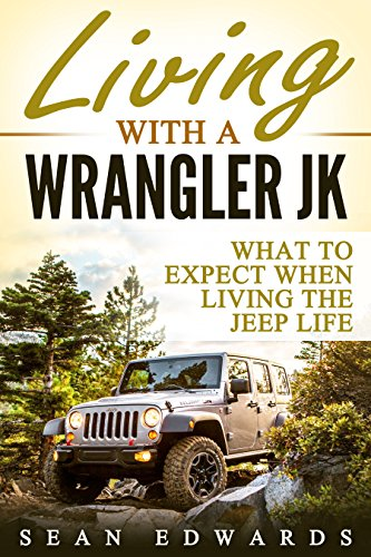 living-with-a-wrangler-jk-what-to-expect-when-living-the-jeep-life-english-edition