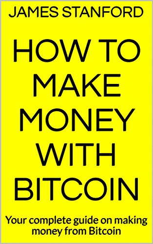 How To Make Money With Bitcoin Your Complete Guide To Making Money -