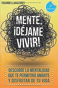 autoayuda: Mente, ¡déjame vivir!: Descubre la mentalidad que te permitirá amarte y disfruta...