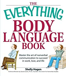 The Everything Body Language Book: Decipher Signals, See The Signs And Read People'S Emotions-Without A Word! (Everything (Self-Help))
