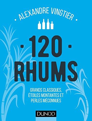 120 Rhums - Grands classiques, étoiles montantes et perles méconnues par Alexandre Vingtier