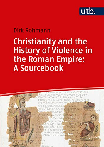 Christianity and the History of Violence in the Roman Empire: A Sourcebook