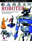 Roboter: Von den ersten Automaten bis zu den Cyborgs der Zukunft