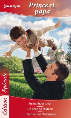 Prince et papa : Un bonheur royal ; Un bébé au château ; L'héritier des Harrington