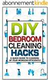DIY Household Bedroom Cleaning 2 - The 7 day Guide For Beginners And Disorganized People To Clean Their Bedroom In 7 Days Or Less (Clutter Free, diy, household ... diy hacks, decluttering) (English Edition)