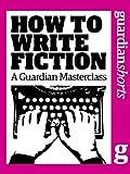 How to write fiction: A Guardian masterclass (Guardian Shorts)
