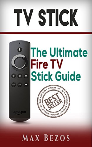 Fire TV Stick: The 2016 Guide (Fire TV Stick User Guide, Streaming Devices, How To Use Fire Stick, Amazon Echo, Unlimited) (English Edition)