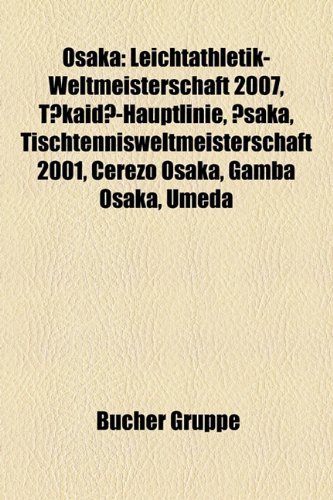 Osaka: Leichtathletik-Weltmeisterschaft 2007, Tkaid-Hauptlinie, Saka, Tischtennisweltmeisterschaft 2001, Cerezo Osaka, Gamba