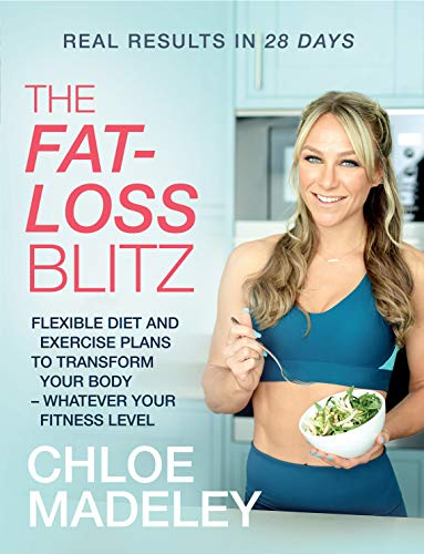 The Fat-loss Blitz: Flexible Diet and Exercise Plans to Transform Your Body – Whatever Your Fitness Level por Chloe Madeley