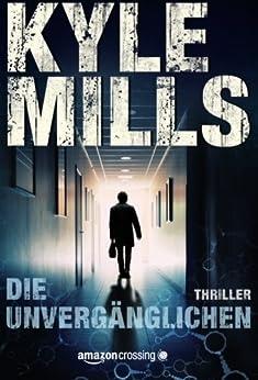 Die Unvergänglichen: Thriller von [Mills, Kyle]