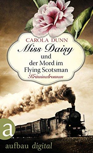 Miss Daisy und der Mord im Flying Scotsman: Kriminalroman (Miss Daisy ermittelt 4) (' Daisy Tod)