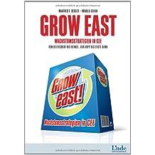 Grow East: Wachstumsstrategien in CEE. Von Beiersdorf bis Henkel, von Hipp bis Erste Bank