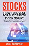 Stocks: How to Invest For Success To Make Money - Day Trading, Stock Trading, Penny Stocks, Stock Market & Other Investing Basics (English Edition)