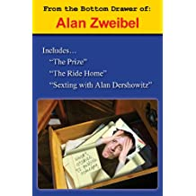 From the Bottom Drawer of: Alan Zweibel: The Prize, The Ride Home, Sexting with Alan Dershowitz (English Edition)